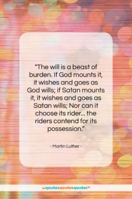 """Martin Luther quote: """"The will is a beast of burden….""""- at QuotesQuotesQuotes.com"""