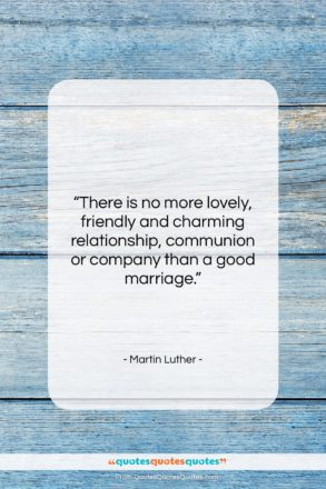 """Martin Luther quote: """"There is no more lovely, friendly and…""""- at QuotesQuotesQuotes.com"""