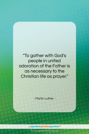 """Martin Luther quote: """"To gather with God's people in united…""""- at QuotesQuotesQuotes.com"""