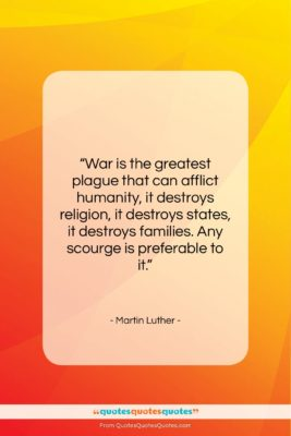 """Martin Luther quote: """"War is the greatest plague that can…""""- at QuotesQuotesQuotes.com"""