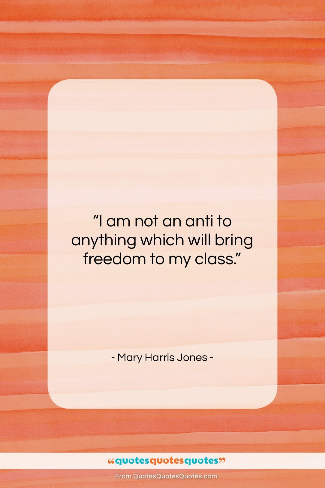 """Mary Harris Jones quote: """"I am not an anti to anything…""""- at QuotesQuotesQuotes.com"""