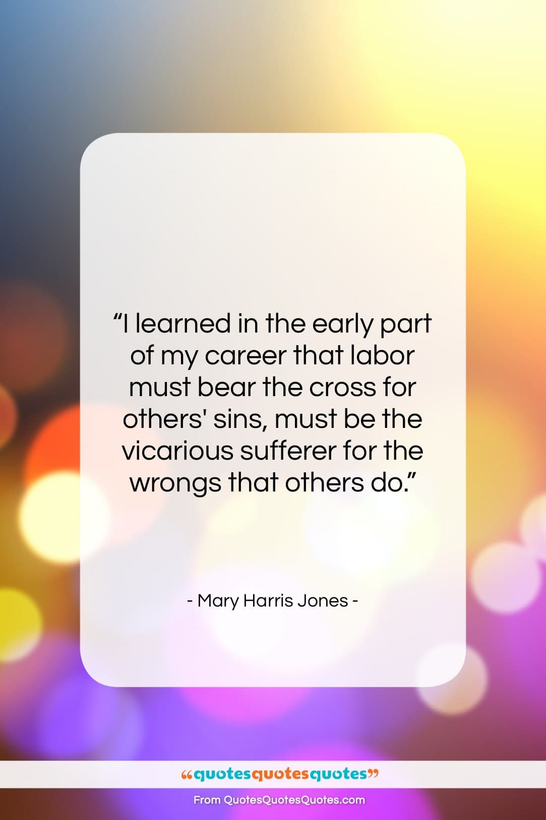 """Mary Harris Jones quote: """"I learned in the early part of…""""- at QuotesQuotesQuotes.com"""
