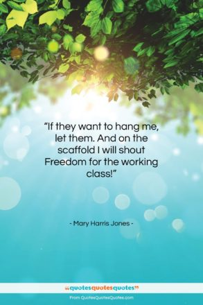 """Mary Harris Jones quote: """"If they want to hang me, let…""""- at QuotesQuotesQuotes.com"""