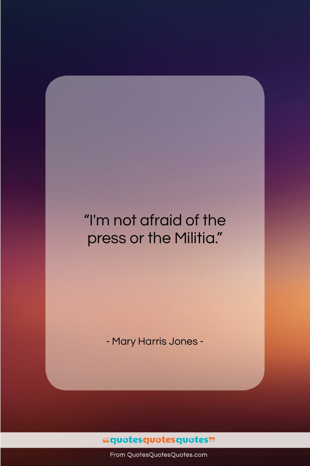 """Mary Harris Jones quote: """"I'm not afraid of the press or…""""- at QuotesQuotesQuotes.com"""
