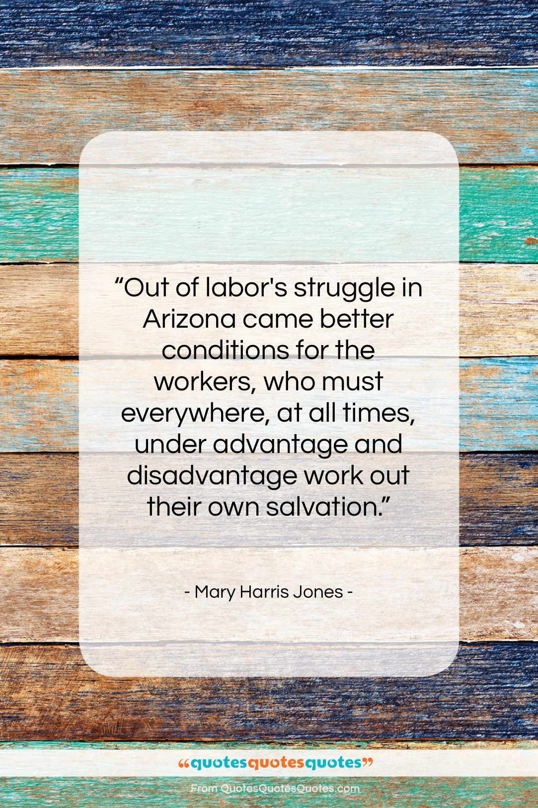 """Mary Harris Jones quote: """"Out of labor's struggle in Arizona came…""""- at QuotesQuotesQuotes.com"""