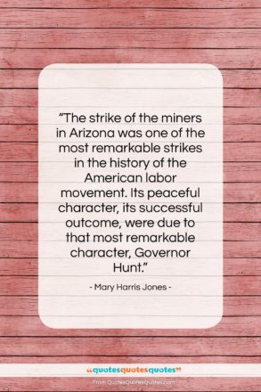 """Mary Harris Jones quote: """"The strike of the miners in Arizona…""""- at QuotesQuotesQuotes.com"""