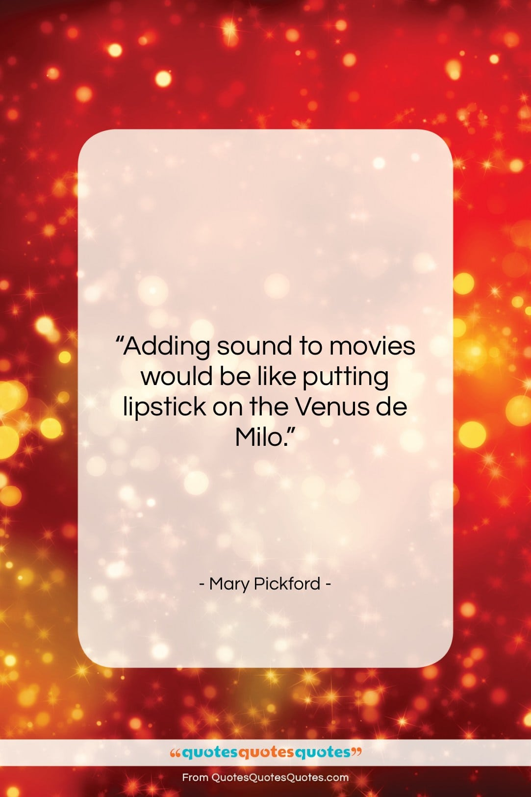 """Mary Pickford quote: """"Adding sound to movies would be like…""""- at QuotesQuotesQuotes.com"""