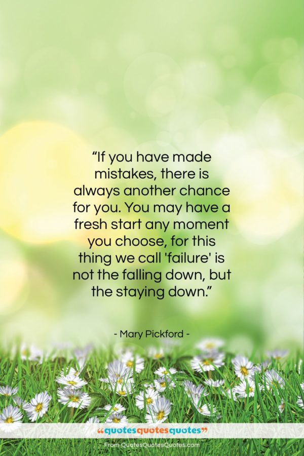 """Mary Pickford quote: """"If you have made mistakes, there is…""""- at QuotesQuotesQuotes.com"""