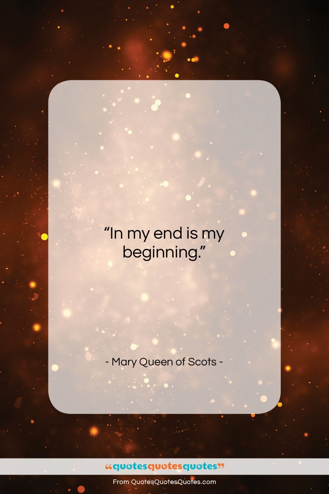 """Mary Queen of Scots quote: """"In my end is my beginning….""""- at QuotesQuotesQuotes.com"""