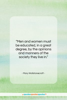 """Mary Wollstonecraft quote: """"Men and women must be educated, in…""""- at QuotesQuotesQuotes.com"""