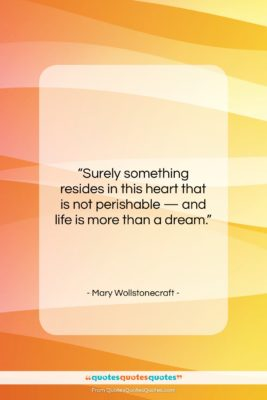 """Mary Wollstonecraft quote: """"Surely something resides in this heart that…""""- at QuotesQuotesQuotes.com"""