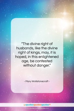 """Mary Wollstonecraft quote: """"The divine right of husbands, like the…""""- at QuotesQuotesQuotes.com"""