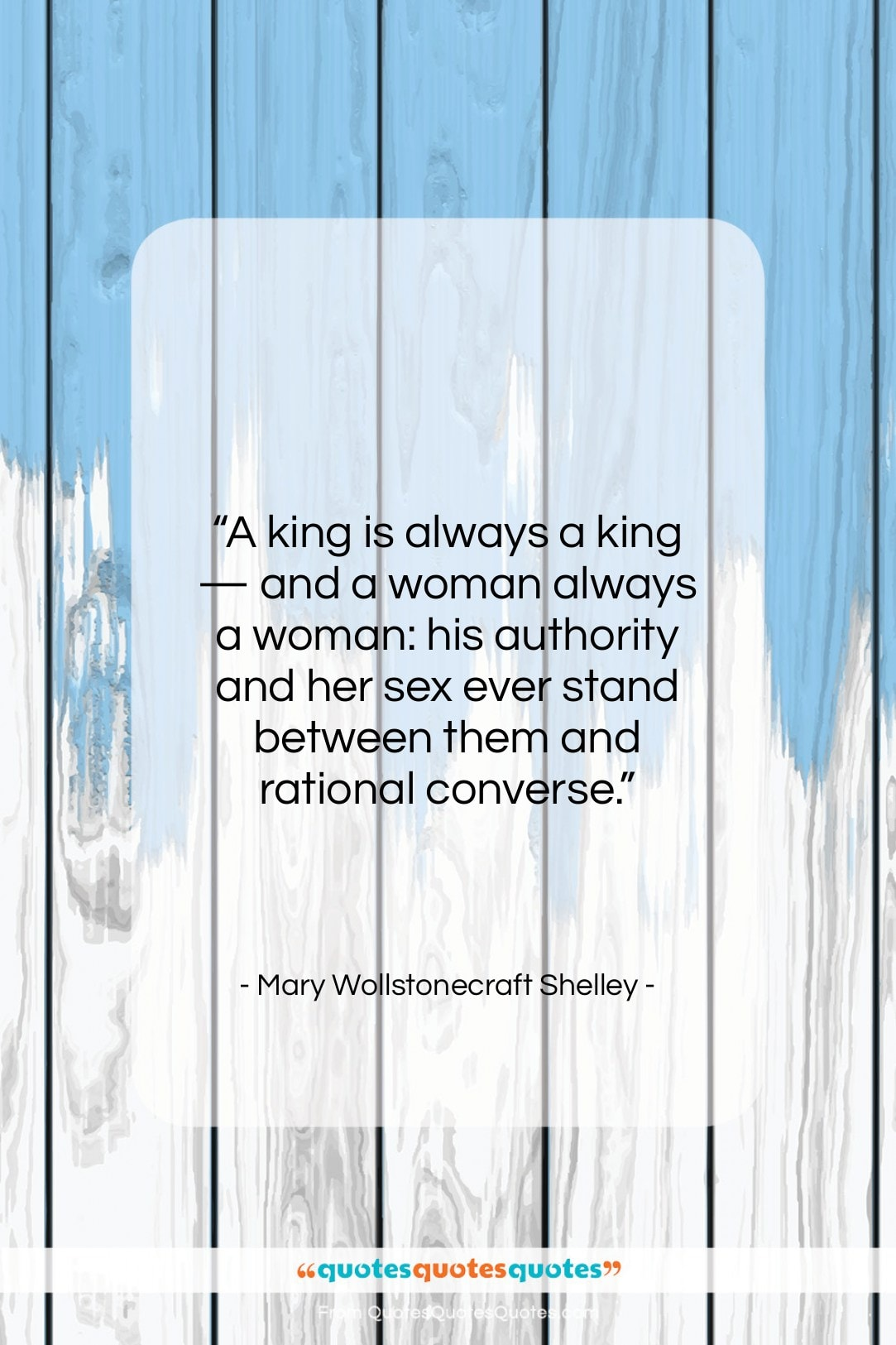 """Mary Wollstonecraft Shelley quote: """"A king is always a king —…""""- at QuotesQuotesQuotes.com"""