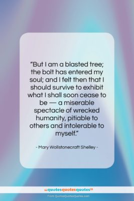 """Mary Wollstonecraft Shelley quote: """"But I am a blasted tree; the…""""- at QuotesQuotesQuotes.com"""