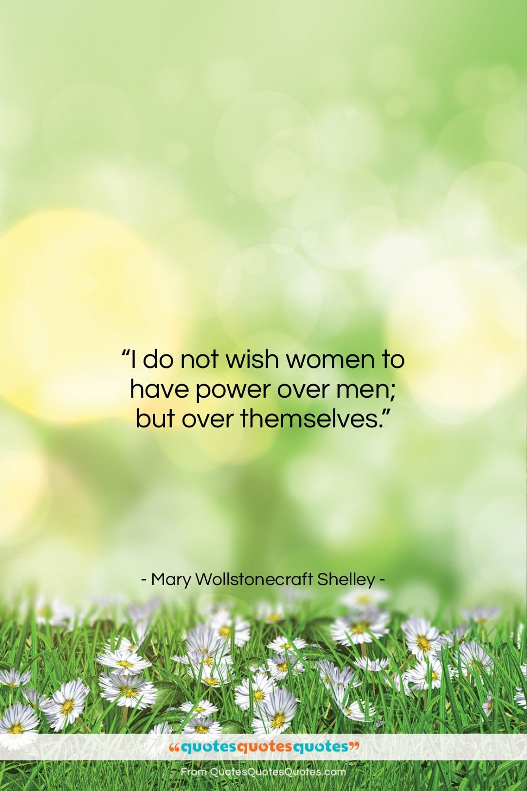 """Mary Wollstonecraft Shelley quote: """"I do not wish women to have…""""- at QuotesQuotesQuotes.com"""