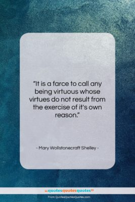 """Mary Wollstonecraft Shelley quote: """"It is a farce to call any…""""- at QuotesQuotesQuotes.com"""