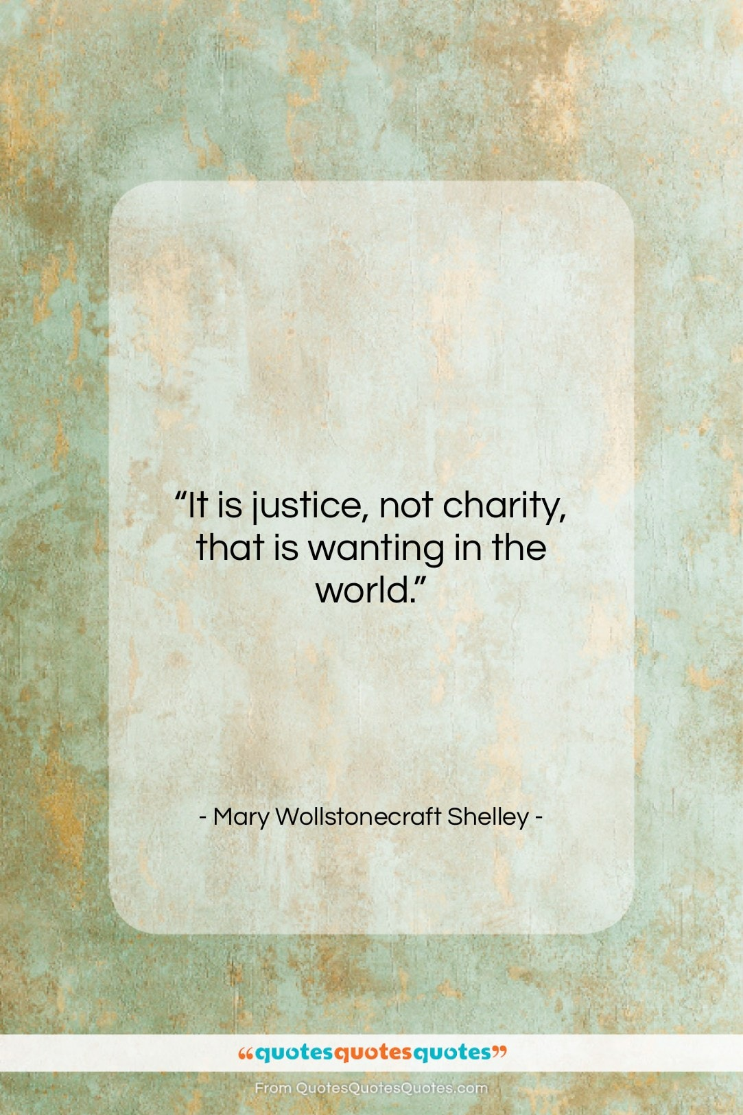 """Mary Wollstonecraft Shelley quote: """"It is justice, not charity, that is…""""- at QuotesQuotesQuotes.com"""