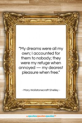 """Mary Wollstonecraft Shelley quote: """"My dreams were all my own; I…""""- at QuotesQuotesQuotes.com"""