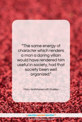"Mary Wollstonecraft Shelley quote: ""The same energy of character which renders…""- at QuotesQuotesQuotes.com"