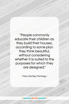 """Mary Wortley Montagu quote: """"People commonly educate their children as they…""""- at QuotesQuotesQuotes.com"""