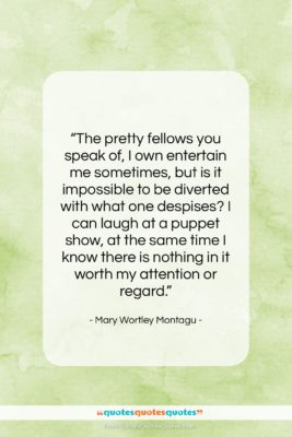 """Mary Wortley Montagu quote: """"The pretty fellows you speak of, I…""""- at QuotesQuotesQuotes.com"""