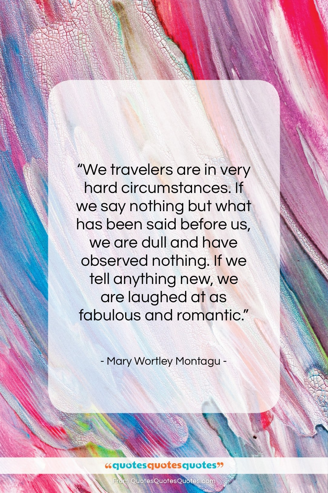 """Mary Wortley Montagu quote: """"We travelers are in very hard circumstances…""""- at QuotesQuotesQuotes.com"""