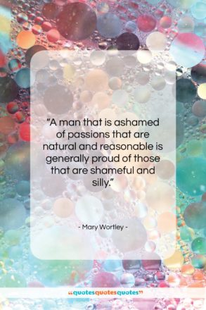 "Mary Wortley quote: ""A man that is ashamed of passions…""- at QuotesQuotesQuotes.com"