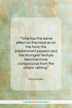 "Mary Wortley quote: ""Time has the same effect on the…""- at QuotesQuotesQuotes.com"