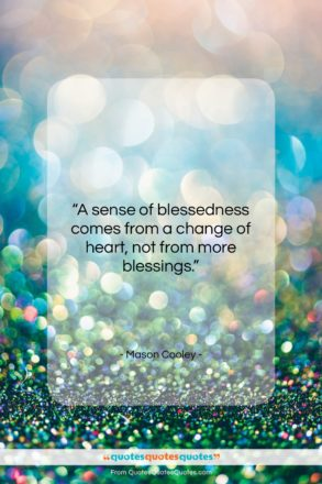 """Mason Cooley quote: """"A sense of blessedness comes from a…""""- at QuotesQuotesQuotes.com"""