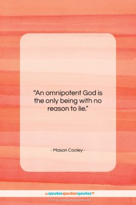 "Mason Cooley quote: ""An omnipotent God is the only being…""- at QuotesQuotesQuotes.com"