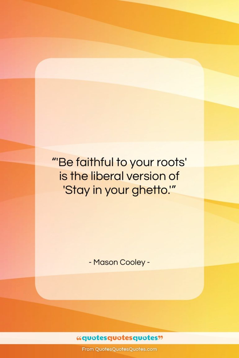 """Mason Cooley quote: """"'Be faithful to your roots' is the…""""- at QuotesQuotesQuotes.com"""