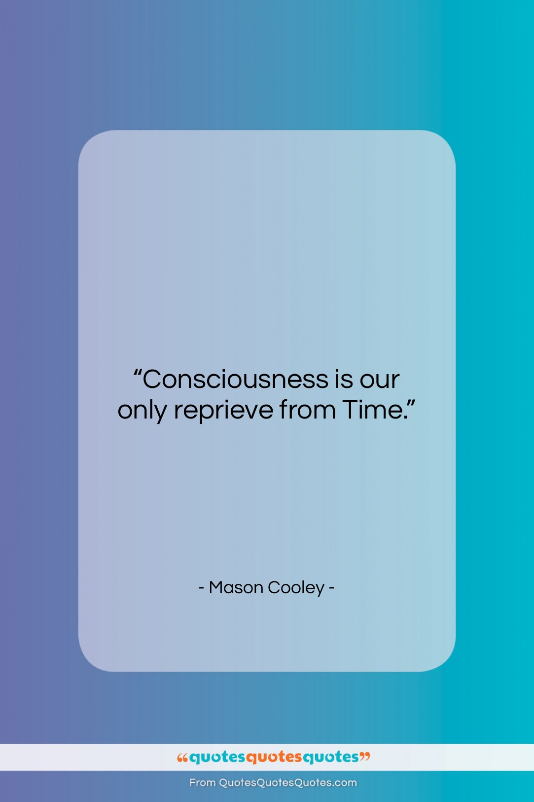 """Mason Cooley quote: """"Consciousness is our only…""""- at QuotesQuotesQuotes.com"""