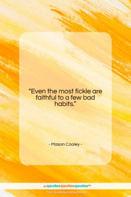 """Mason Cooley quote: """"Even the most fickle are faithful to…""""- at QuotesQuotesQuotes.com"""