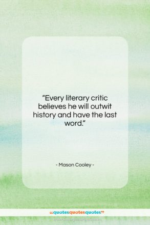 """Mason Cooley quote: """"Every literary critic believes he will outwit…""""- at QuotesQuotesQuotes.com"""