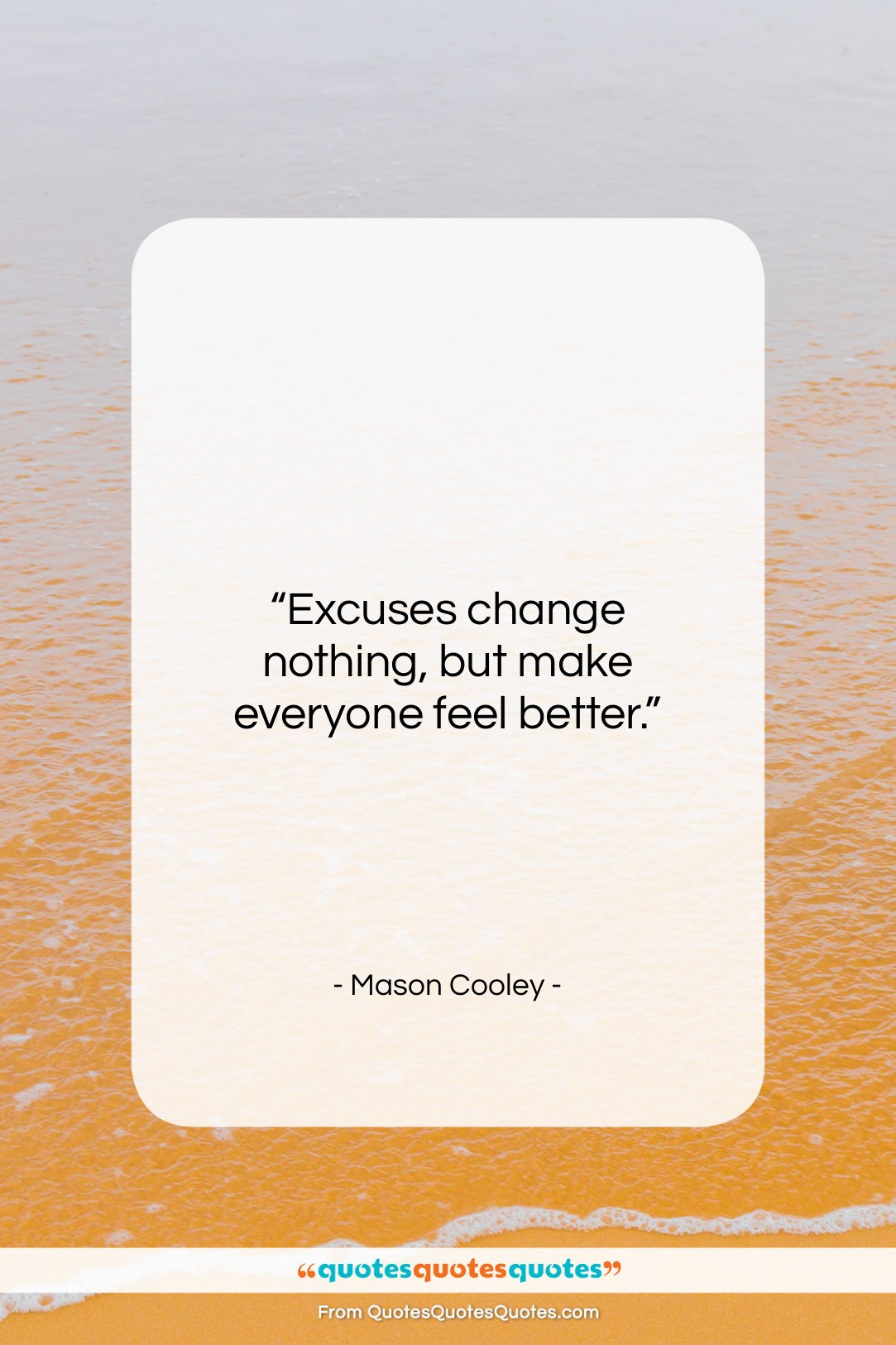 """Mason Cooley quote: """"Excuses change nothing, but make everyone feel…""""- at QuotesQuotesQuotes.com"""