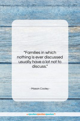 """Mason Cooley quote: """"Families in which nothing is ever discussed…""""- at QuotesQuotesQuotes.com"""