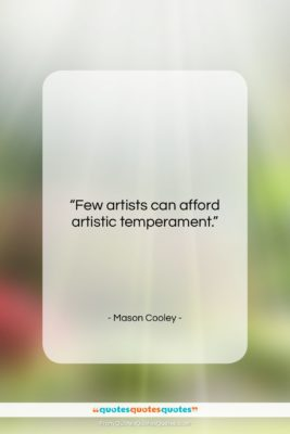 """Mason Cooley quote: """"Few artists can afford…""""- at QuotesQuotesQuotes.com"""