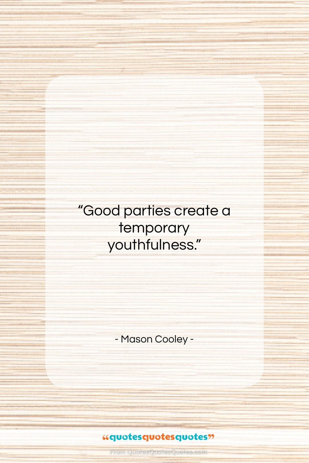 """Mason Cooley quote: """"Good parties create a…""""- at QuotesQuotesQuotes.com"""