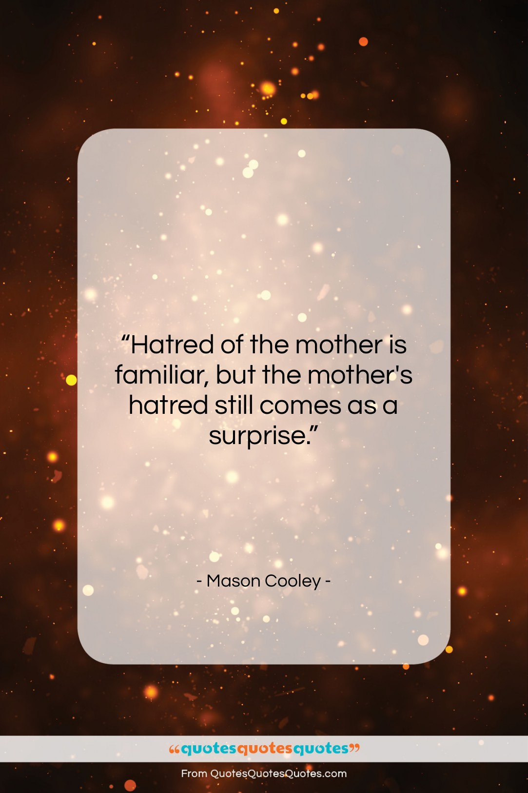 """Mason Cooley quote: """"Hatred of the mother is familiar, but…""""- at QuotesQuotesQuotes.com"""