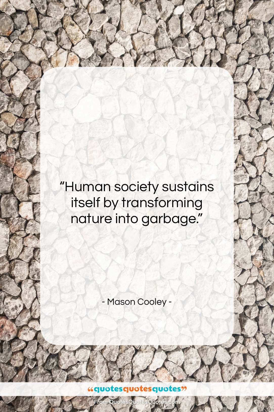 """Mason Cooley quote: """"Human society sustains itself by transforming nature…""""- at QuotesQuotesQuotes.com"""