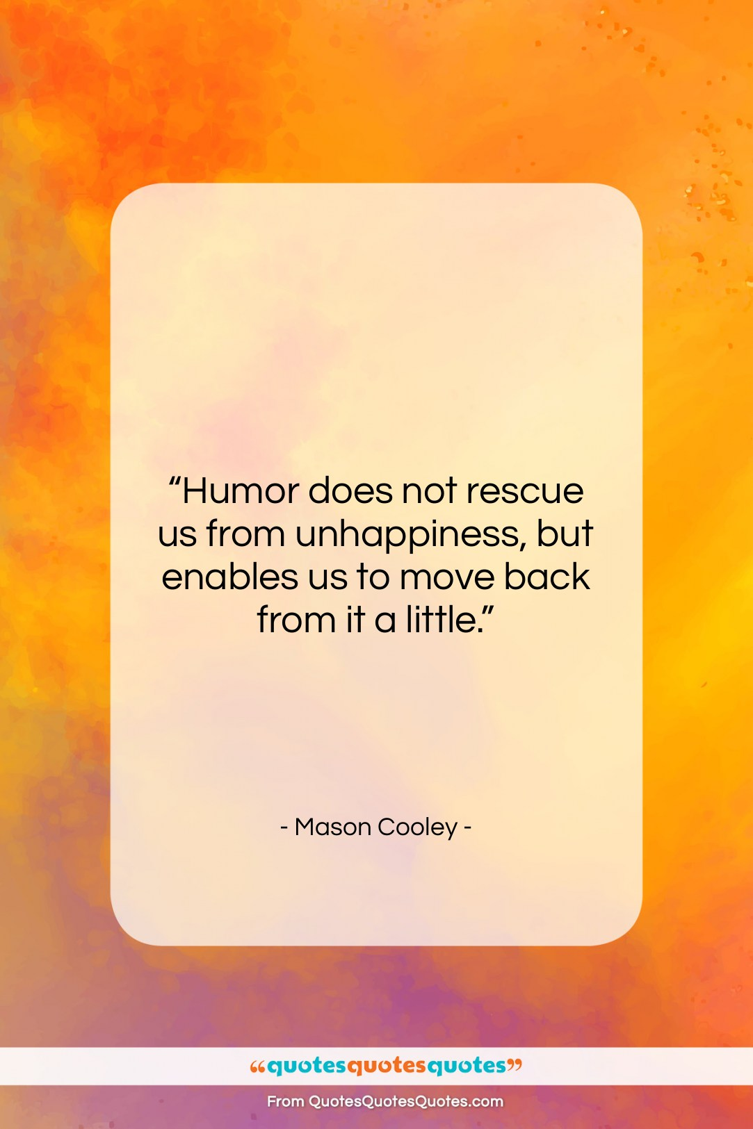 """Mason Cooley quote: """"Humor does not rescue us from unhappiness,…""""- at QuotesQuotesQuotes.com"""