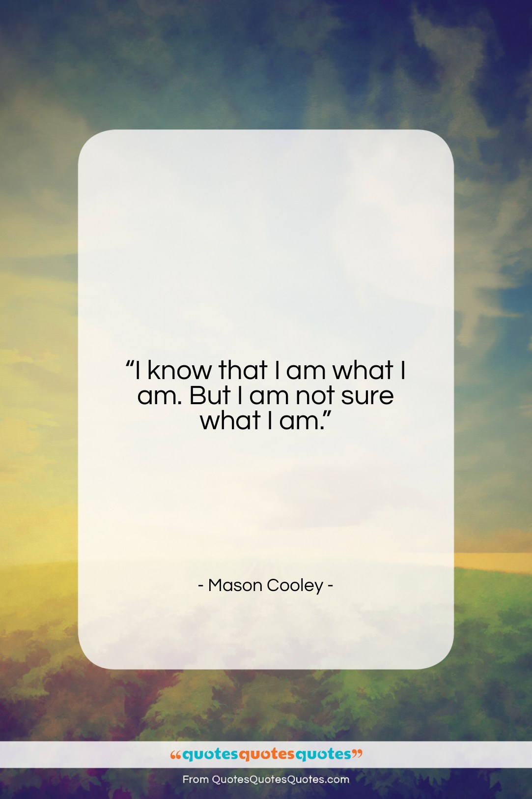 """Mason Cooley quote: """"I know that I am what I…""""- at QuotesQuotesQuotes.com"""
