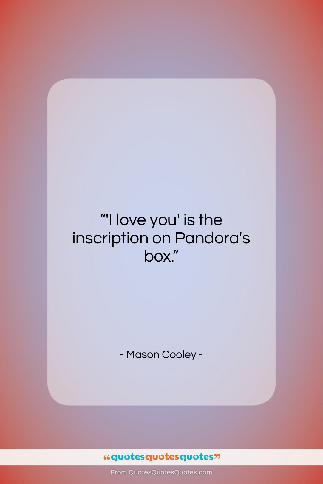 """Mason Cooley quote: """"I love you is the inscription on…""""- at QuotesQuotesQuotes.com"""