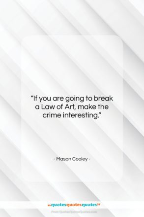 "Mason Cooley quote: ""If you are going to break a…""- at QuotesQuotesQuotes.com"