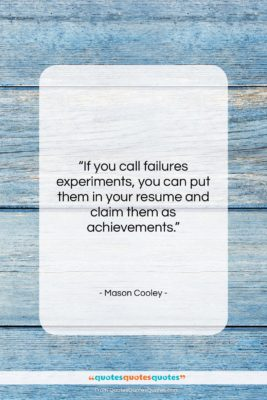 """Mason Cooley quote: """"If you call failures experiments, you can…""""- at QuotesQuotesQuotes.com"""
