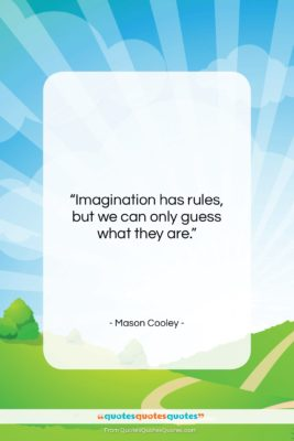 """Mason Cooley quote: """"Imagination has rules, but we can only…""""- at QuotesQuotesQuotes.com"""