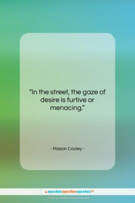 """Mason Cooley quote: """"In the street, the gaze of desire…""""- at QuotesQuotesQuotes.com"""