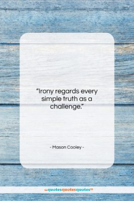 """Mason Cooley quote: """"Irony regards every simple truth as a…""""- at QuotesQuotesQuotes.com"""