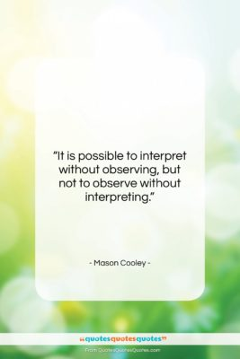 """Mason Cooley quote: """"It is possible to interpret without observing,…""""- at QuotesQuotesQuotes.com"""