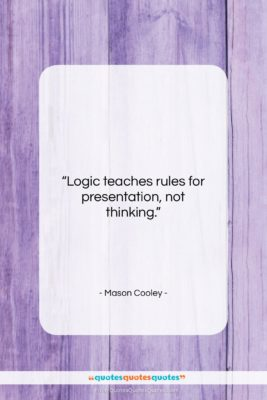 "Mason Cooley quote: ""Logic teaches rules for…""- at QuotesQuotesQuotes.com"